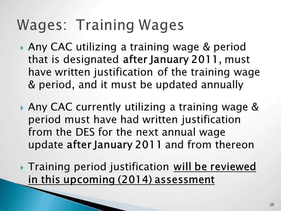  Any CAC utilizing a training wage & period that is designated after January 2011, must have written justification of the training wage & period, and