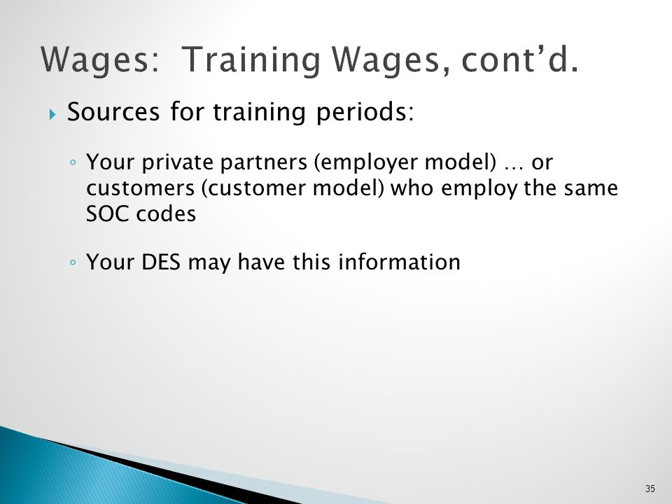  Sources for training periods: ◦ Your private partners (employer model) … or customers (customer model) who employ the same SOC codes ◦ Your DES may