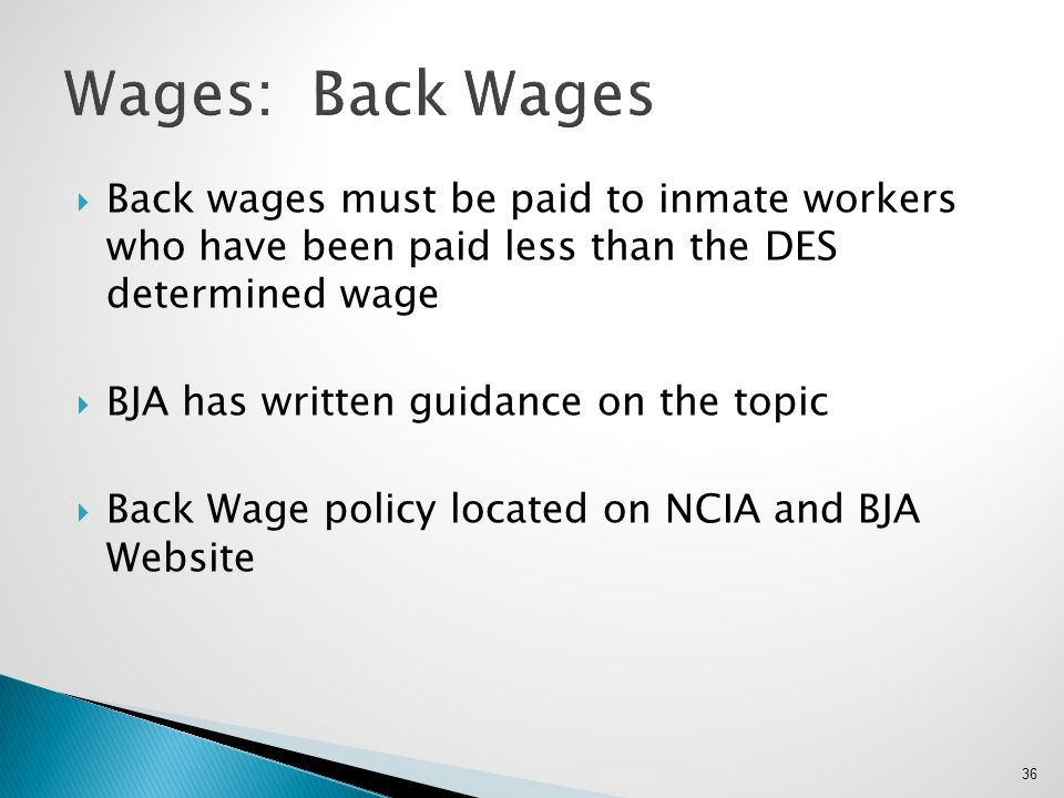  Back wages must be paid to inmate workers who have been paid less than the DES determined wage  BJA has written guidance on the topic  Back Wage p