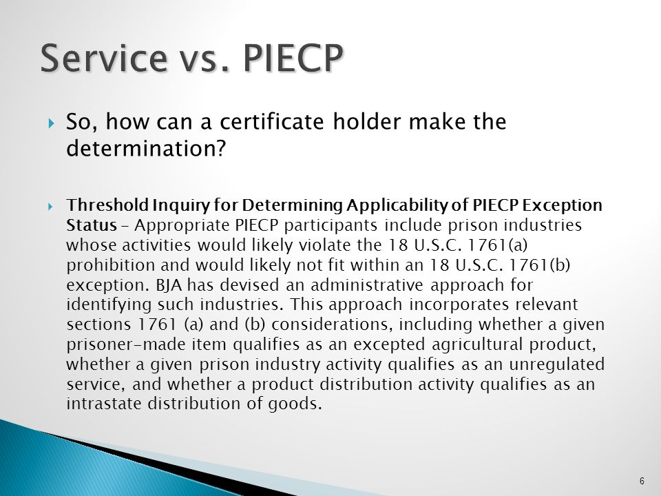  So, how can a certificate holder make the determination?  Threshold Inquiry for Determining Applicability of PIECP Exception Status – Appropriate P