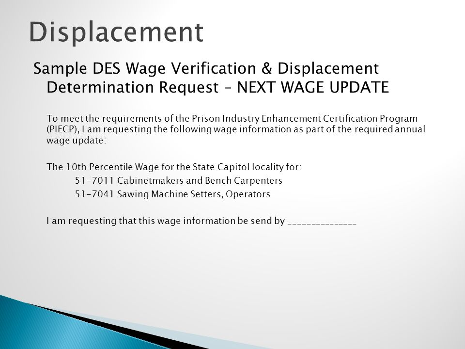 Sample DES Wage Verification & Displacement Determination Request – NEXT WAGE UPDATE To meet the requirements of the Prison Industry Enhancement Certi
