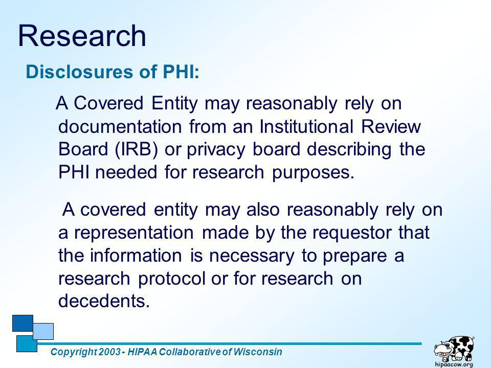 19 Research Disclosures of PHI: A Covered Entity may reasonably rely on documentation from an Institutional Review Board (IRB) or privacy board descri
