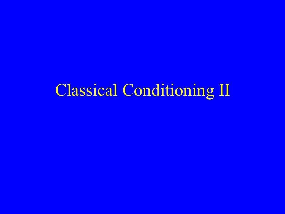 Classical Conditioning II