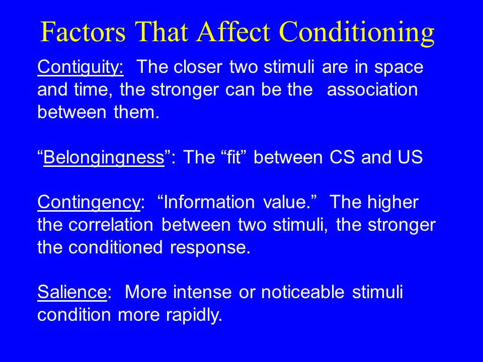 """Factors That Affect Conditioning Contiguity: The closer two stimuli are in space and time, the stronger can be the association between them. """"Belongin"""