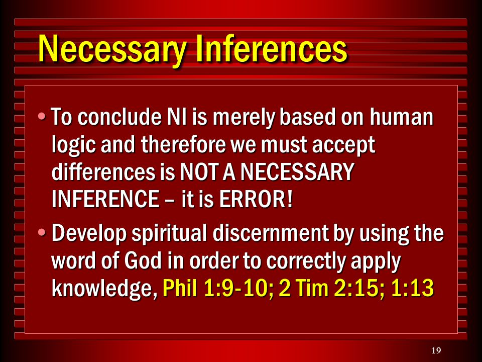 19 Necessary Inferences To conclude NI is merely based on human logic and therefore we must accept differences is NOT A NECESSARY INFERENCE – it is ERROR!To conclude NI is merely based on human logic and therefore we must accept differences is NOT A NECESSARY INFERENCE – it is ERROR.