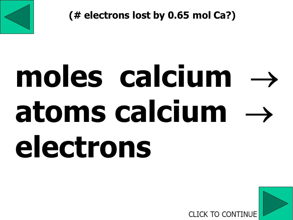 ee e e + + e e ee e ee e e e e + + e + + e + + e + + e + + e + + e + + e e e ee + + e (# electrons lost by 0.65 mol Ca )