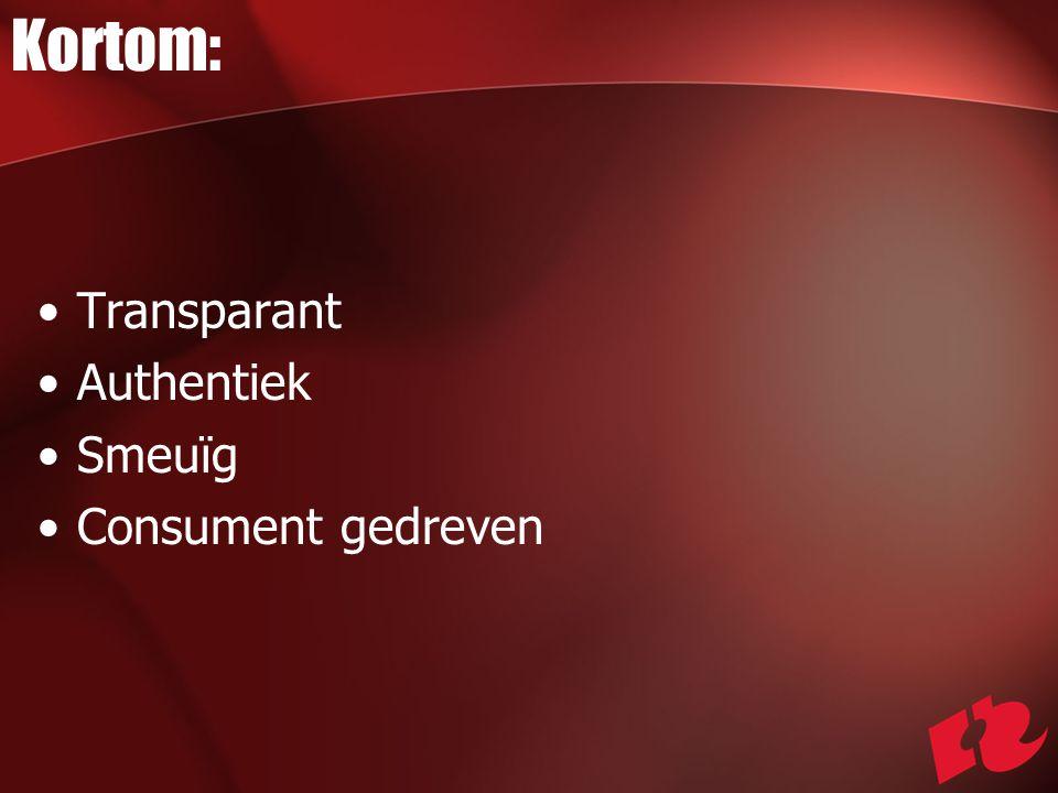Kortom: Transparant Authentiek Smeuïg Consument gedreven