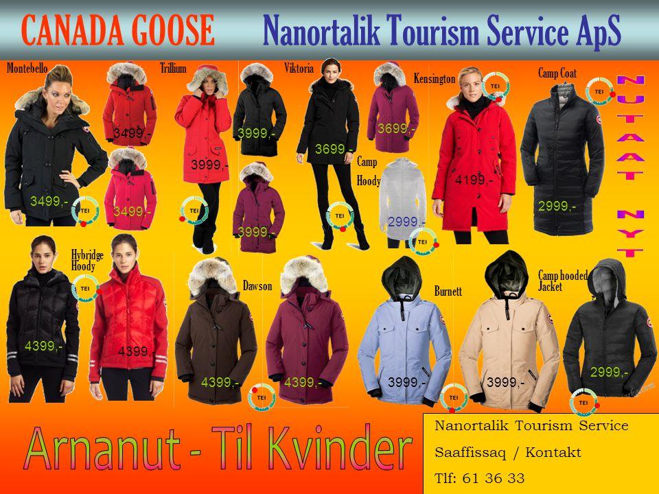 CANADA GOOSE Nanortalik Tourism Service ApS MontebelloTrilliumViktoria Hybridge Hoody Dawson Burnett Kensington 3499,- 3999,- 3699,- 4199,- 4399,- 3999,- Camp Coat 2999,- Camp hooded Jacket 2999,- Nanortalik Tourism Service Saaffissaq / Kontakt Tlf: 61 36 33 Camp Hoody 2999,- 3999,-4399,- 3699,- 3999,- 3499,- 4399,-