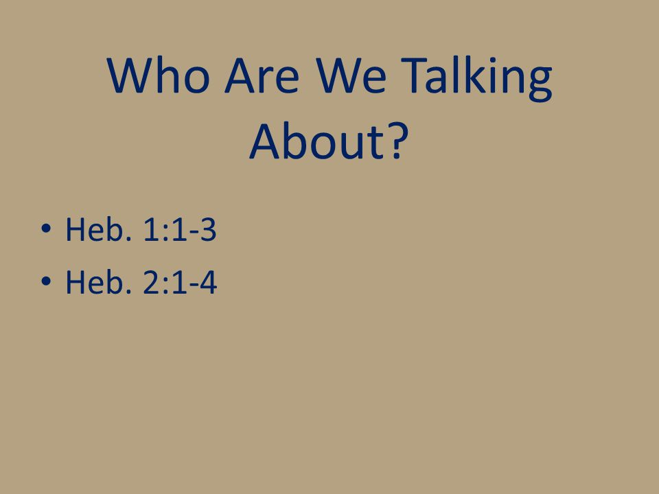 Who Are We Talking About Heb. 1:1-3 Heb. 2:1-4