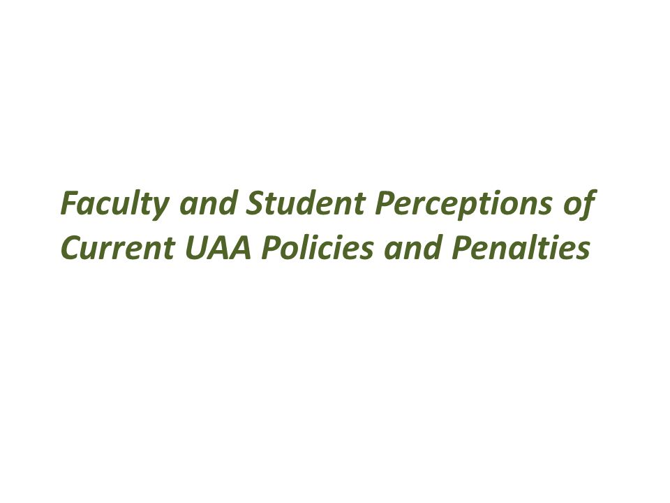 Faculty and Student Perceptions of Current UAA Policies and Penalties