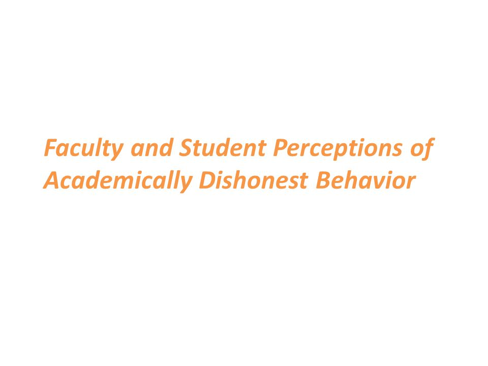 Faculty and Student Perceptions of Academically Dishonest Behavior