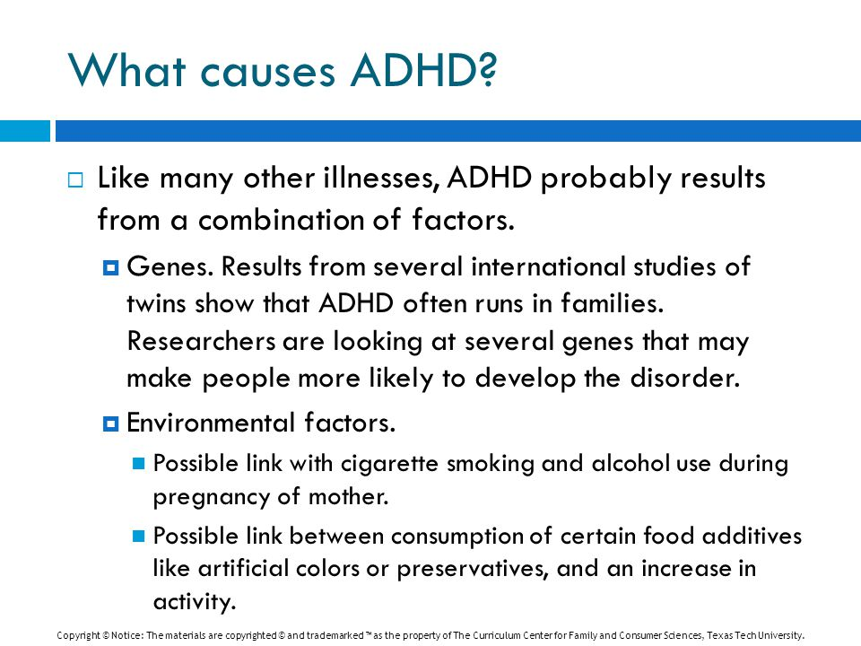 What causes ADHD. Like many other illnesses, ADHD probably results from a combination of factors.