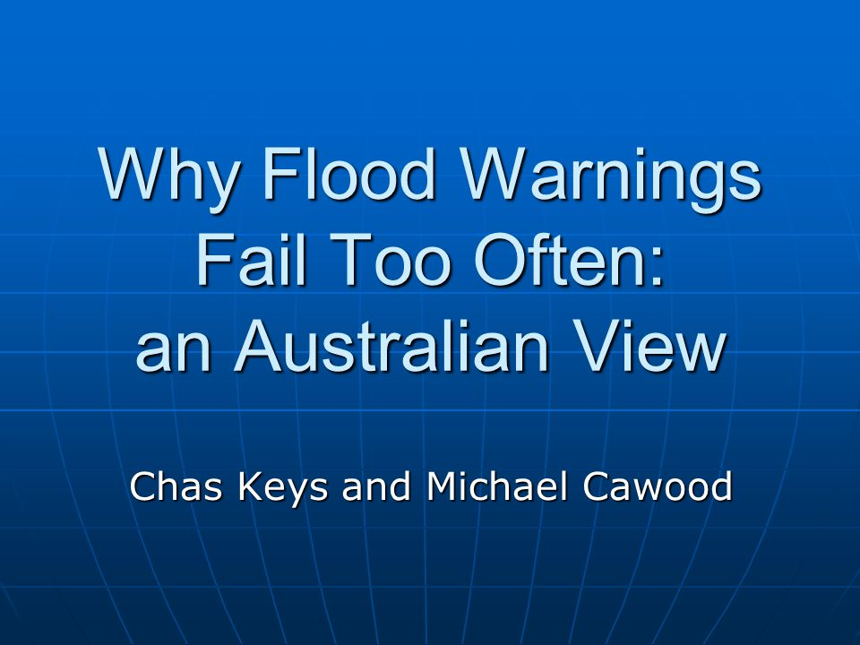 Why Flood Warnings Fail Too Often: an Australian View Chas Keys and Michael Cawood