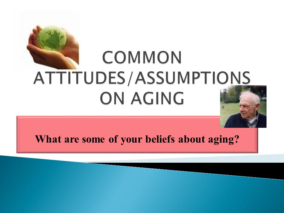 What are some of your beliefs about aging
