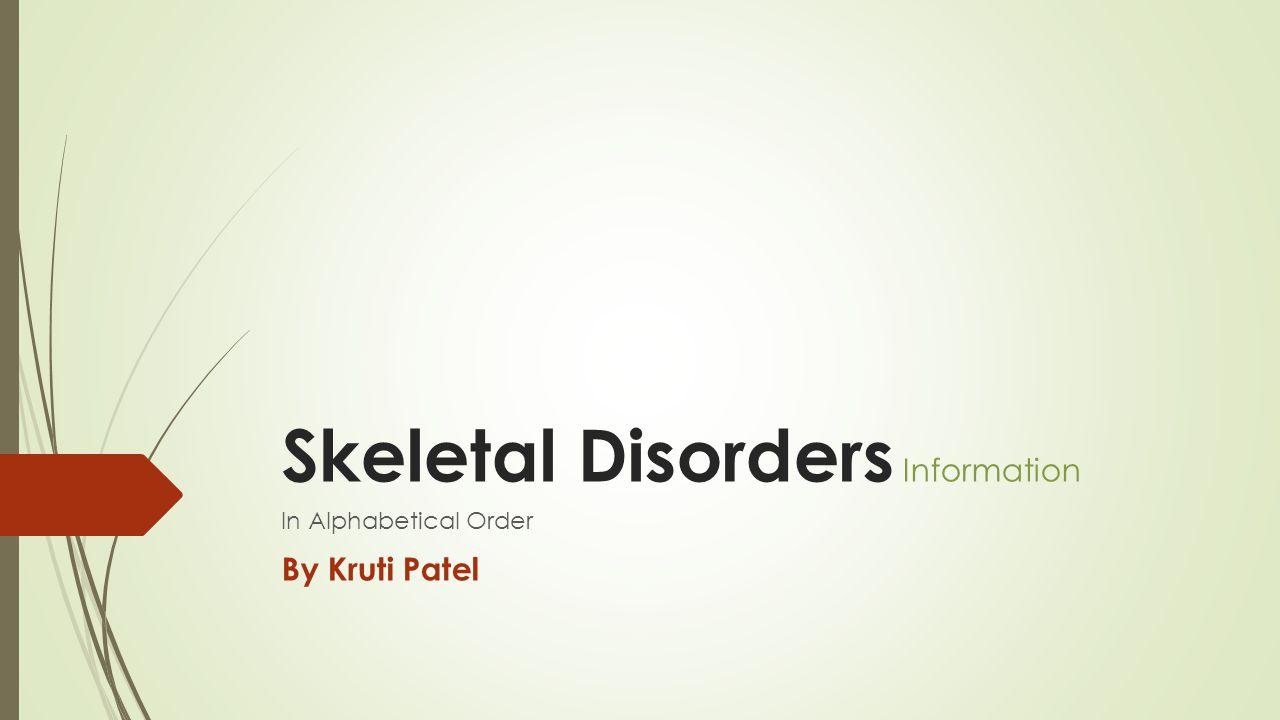 Skeletal Disorders Information In Alphabetical Order By Kruti Patel
