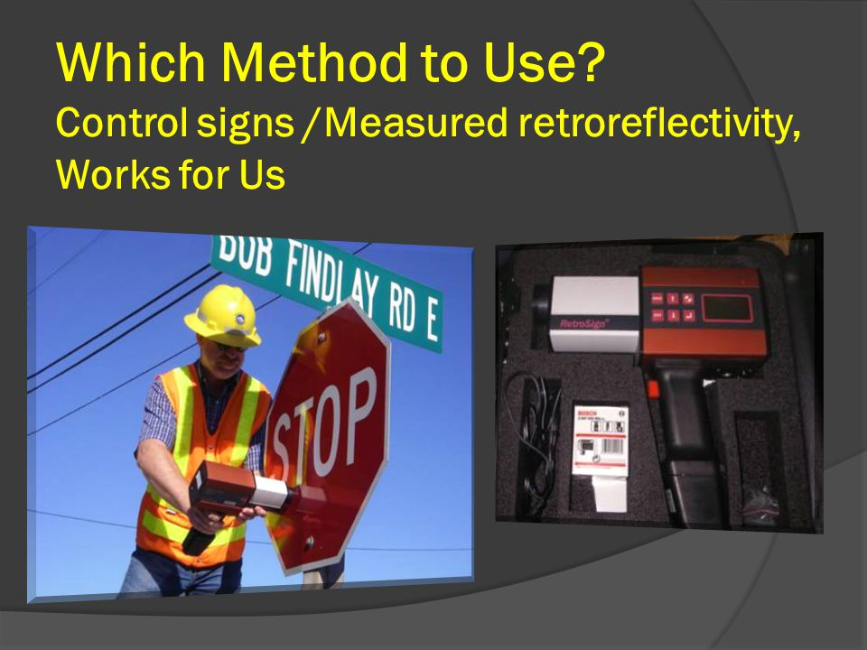 Which Method to Use? Control signs /Measured retroreflectivity, Works for Us