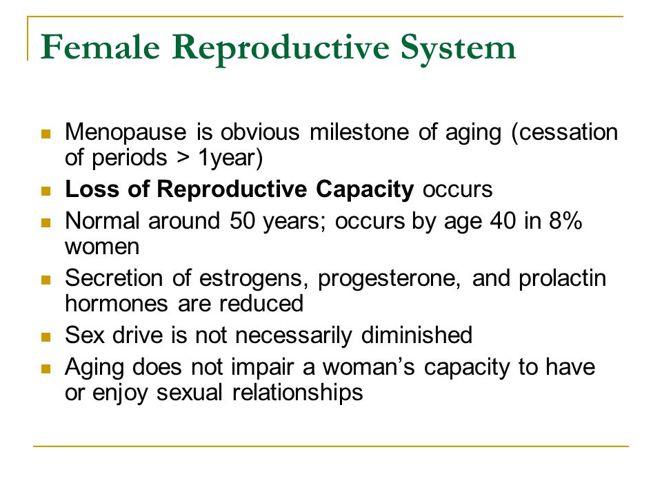 Female Reproductive System Menopause is obvious milestone of aging (cessation of periods > 1year) Loss of Reproductive Capacity occurs Normal around 5