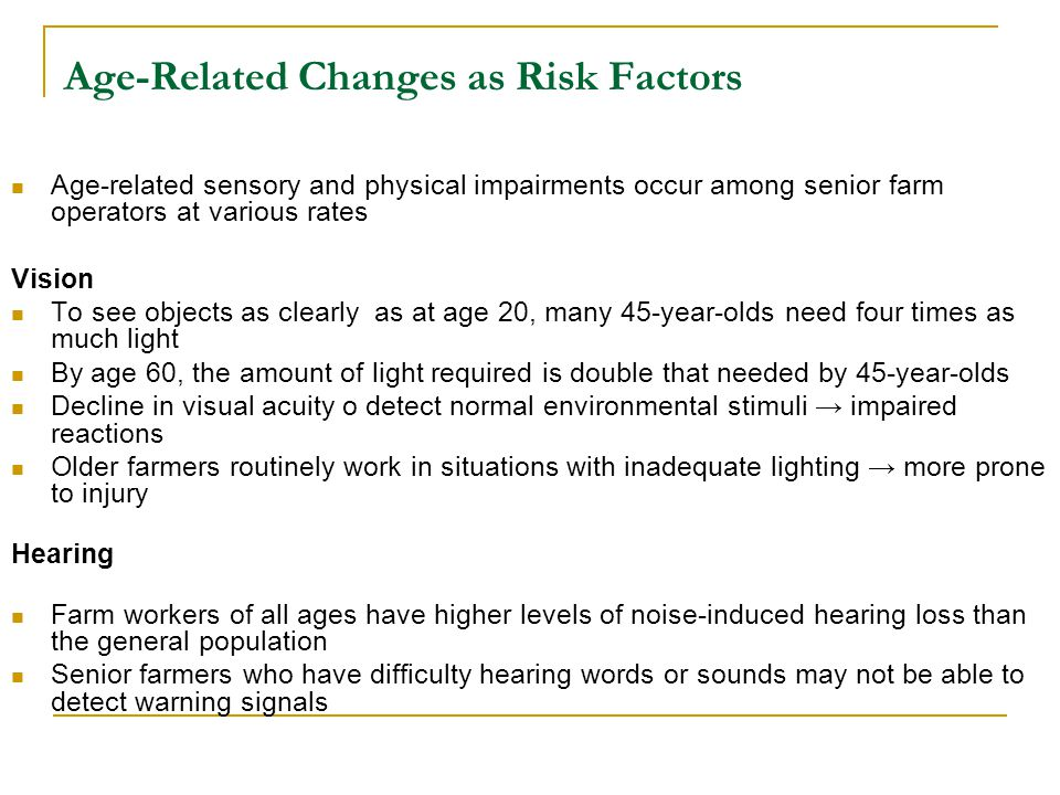 Age-Related Changes as Risk Factors Age-related sensory and physical impairments occur among senior farm operators at various rates Vision To see obje