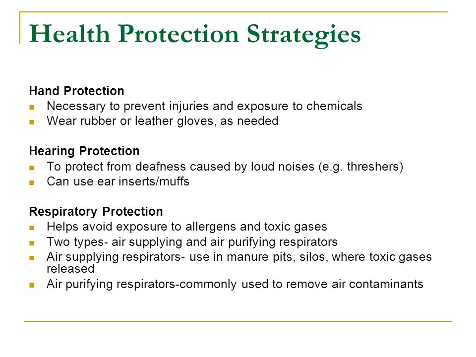 Health Protection Strategies Hand Protection Necessary to prevent injuries and exposure to chemicals Wear rubber or leather gloves, as needed Hearing
