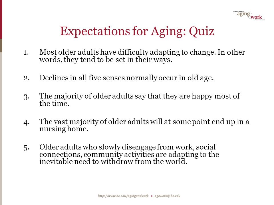 Expectations for Aging: Quiz 1.Most older adults have difficulty adapting to change.