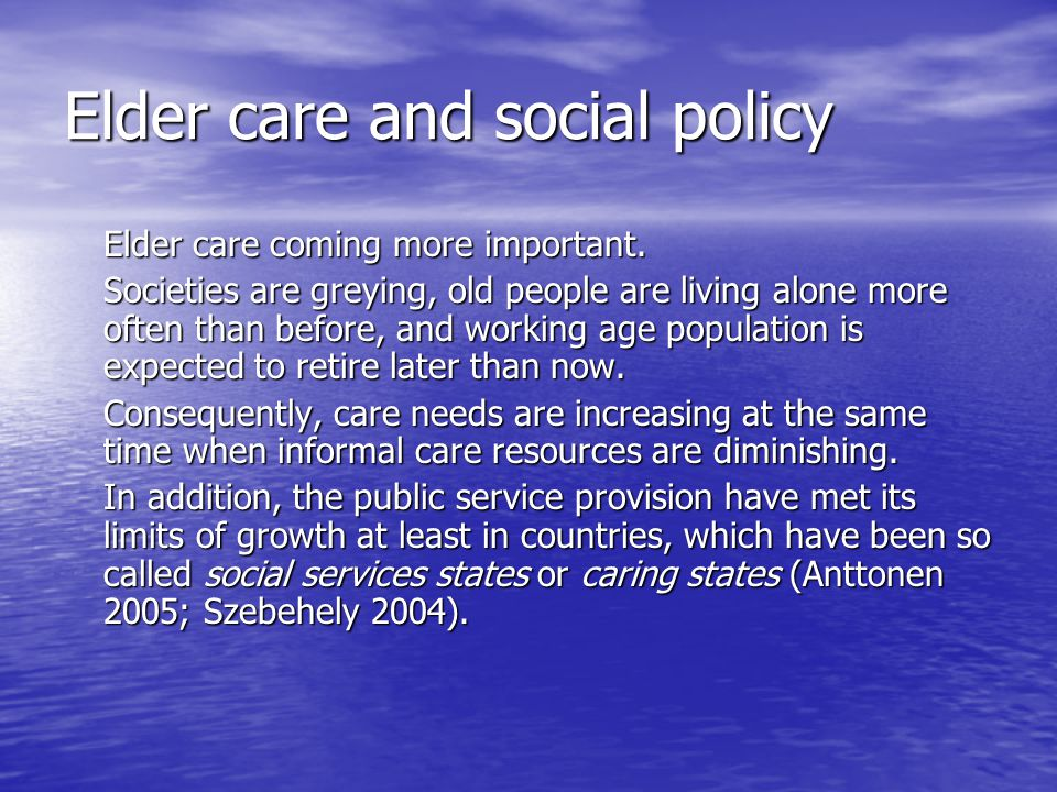 Elder care and social policy Elder care coming more important.