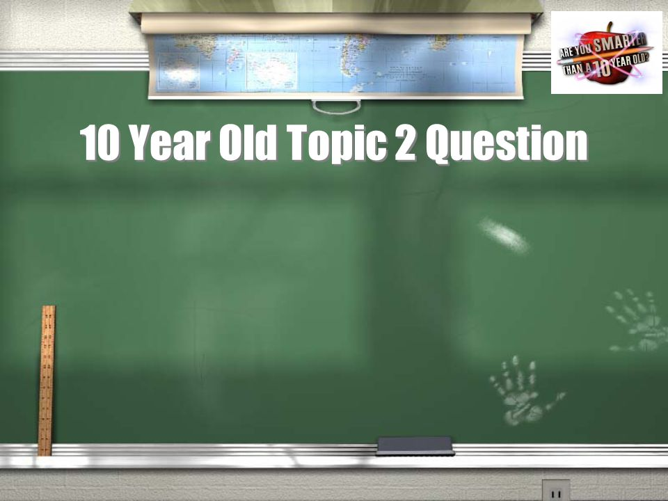 10 Year Old Topic 2 Question