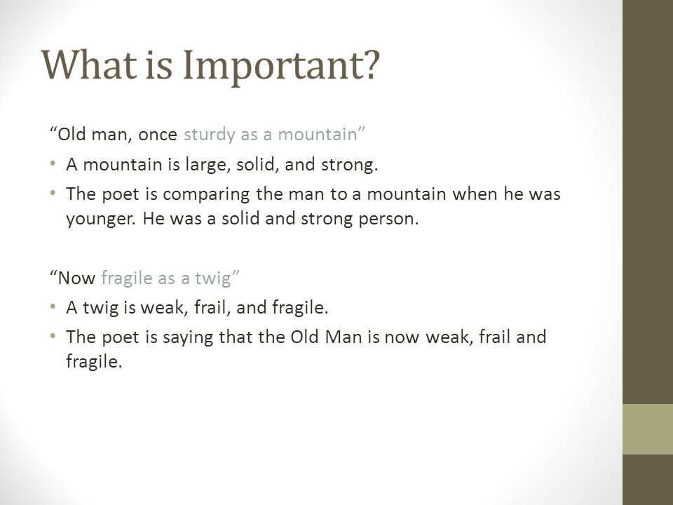 What is Important. Old man, once sturdy as a mountain A mountain is large, solid, and strong.