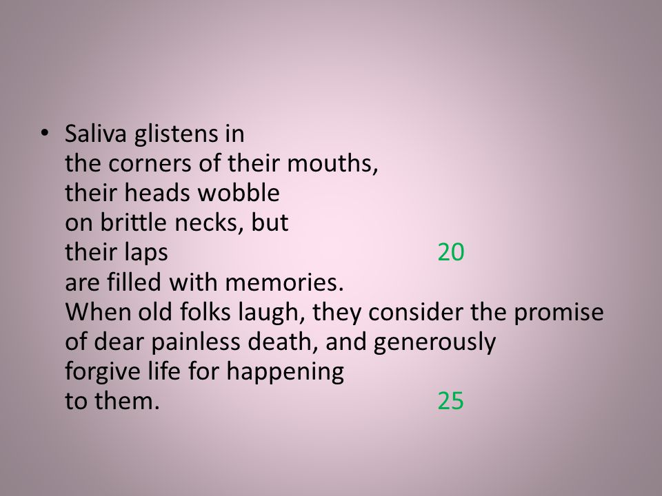 SUMMARY This poem describes how old people no longer have to control their expressions and worry about things.