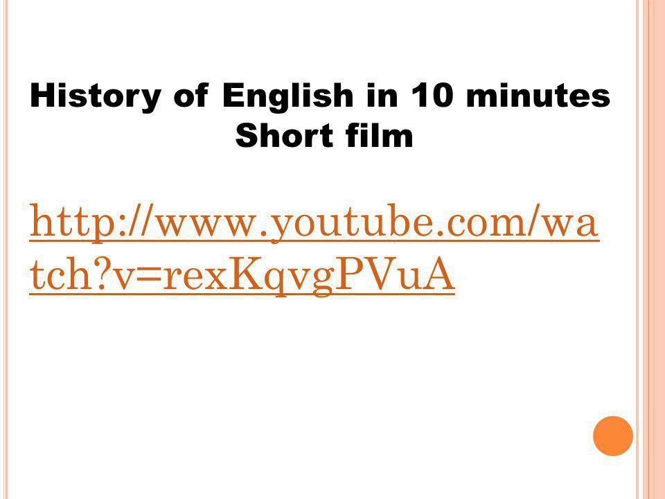 http://www.youtube.com/wa tch?v=rexKqvgPVuA History of English in 10 minutes Short film