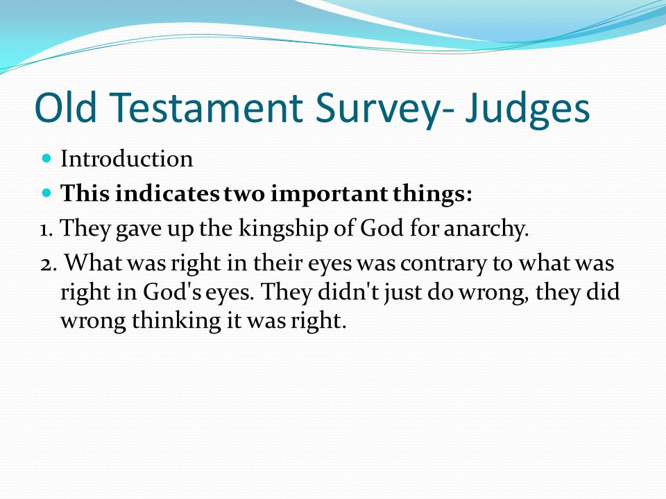 Old Testament Survey- Judges Introduction This was a period of approximately 350 years which was a turbulent and often tragic time in Jewish history w