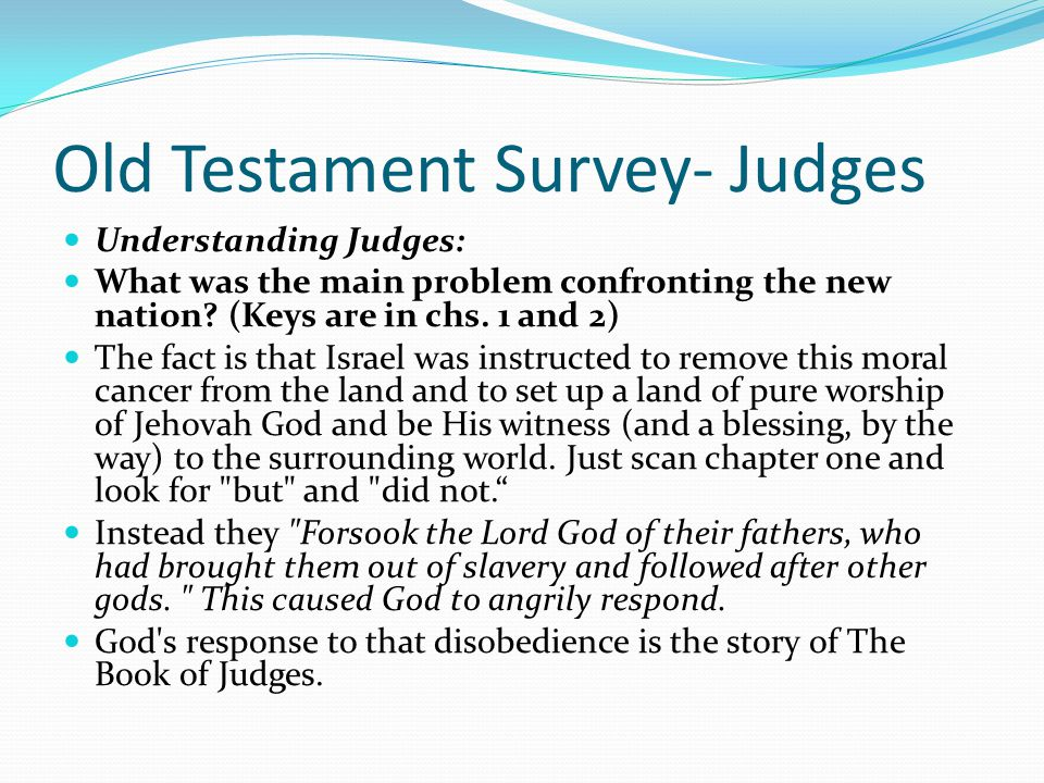 Old Testament Survey- Judges Understanding Judges: What was the main problem confronting the new nation? (Keys are in chs. 1 and 2) Solemnly and repea