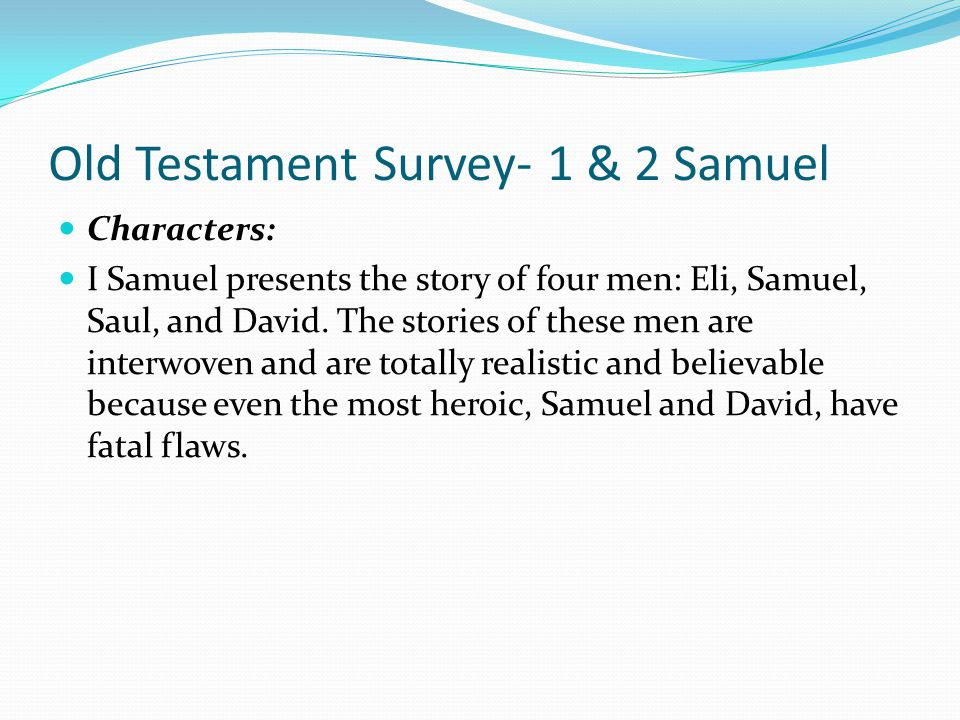 Old Testament Survey- 1 & 2 Samuel We tend to not remember God's prophecy through Jacob recorded in Genesis 49:10 that a king would come on the scene.