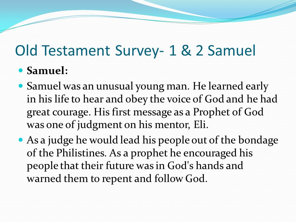 Old Testament Survey- 1 & 2 Samuel Eli: Samuel was born in the midst of the dark ages of the judges in Israel. The nation was fragmented into individu