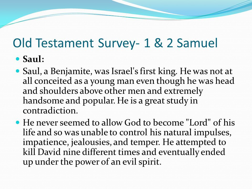 Old Testament Survey- 1 & 2 Samuel Samuel: Samuel traveled from his home in Ramah to teach the Word of God to his people and even founded a