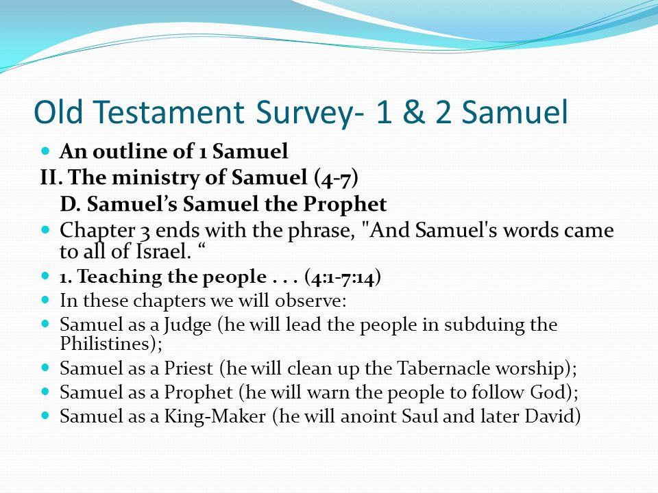 Old Testament Survey- 1 & 2 Samuel An outline of 1 Samuel II. The ministry of Samuel (4-7) C. Samuel's boyhood (2:11, 18-21, 26 and 3:1-21) Did he gro