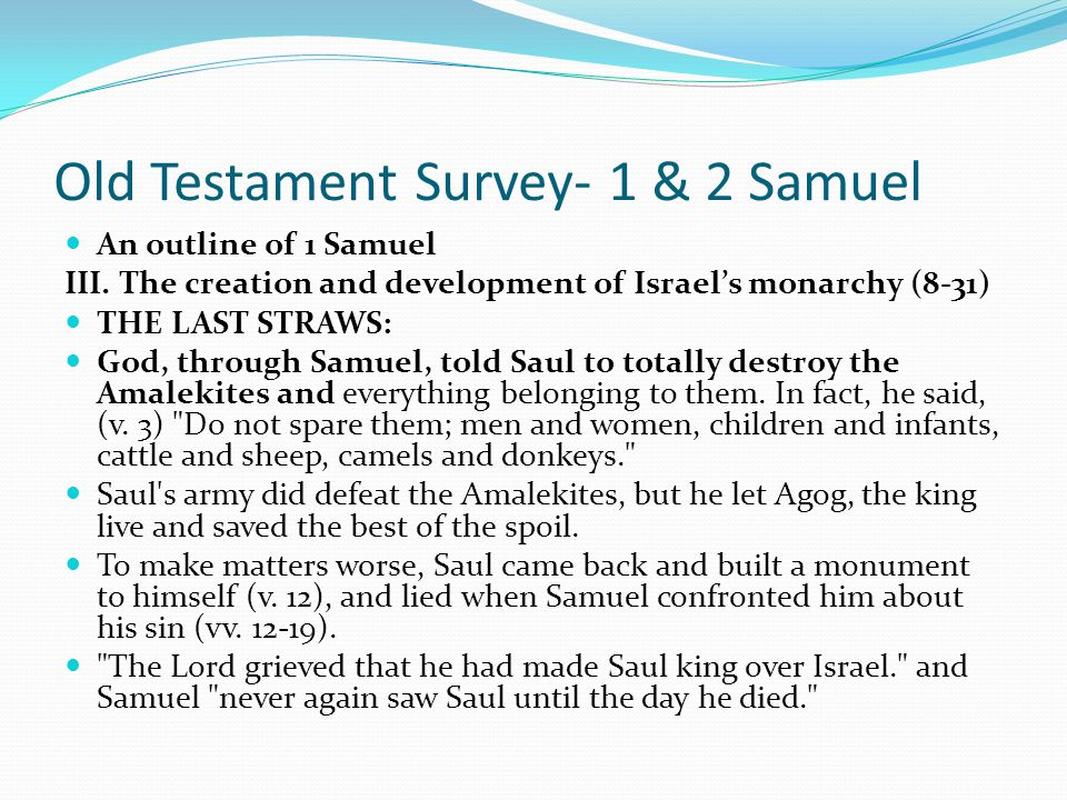 Old Testament Survey- 1 & 2 Samuel An outline of 1 Samuel III. The creation and development of Israel's monarchy (8-31) 2. Fitness of Saul (11-12) The