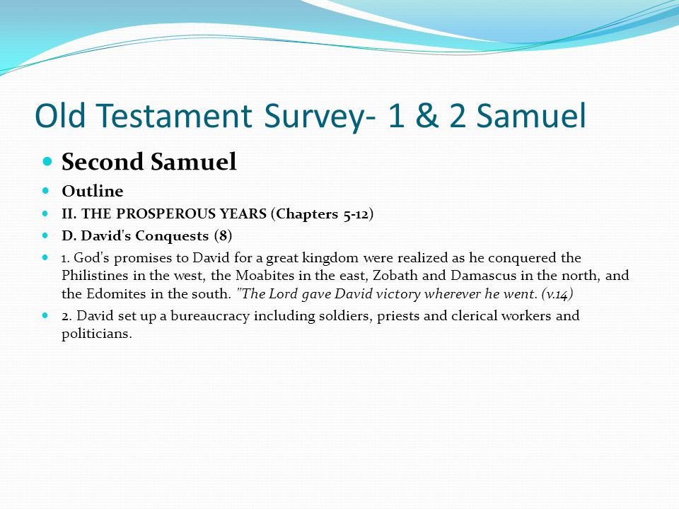 Old Testament Survey- 1 & 2 Samuel Second Samuel Outline II. THE PROSPEROUS YEARS (Chapters 5-12) C. David's Covenant (7) 2. The Lord had in mind, how