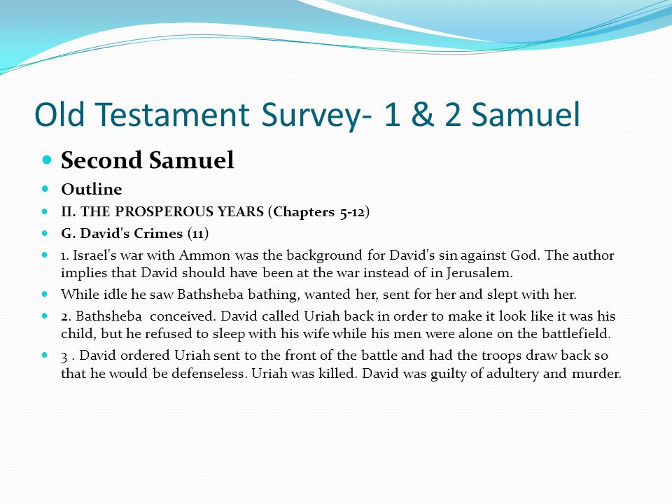 Old Testament Survey- 1 & 2 Samuel Second Samuel Outline II. THE PROSPEROUS YEARS (Chapters 5-12) F. David's Critics (10) 1. David also desired to be