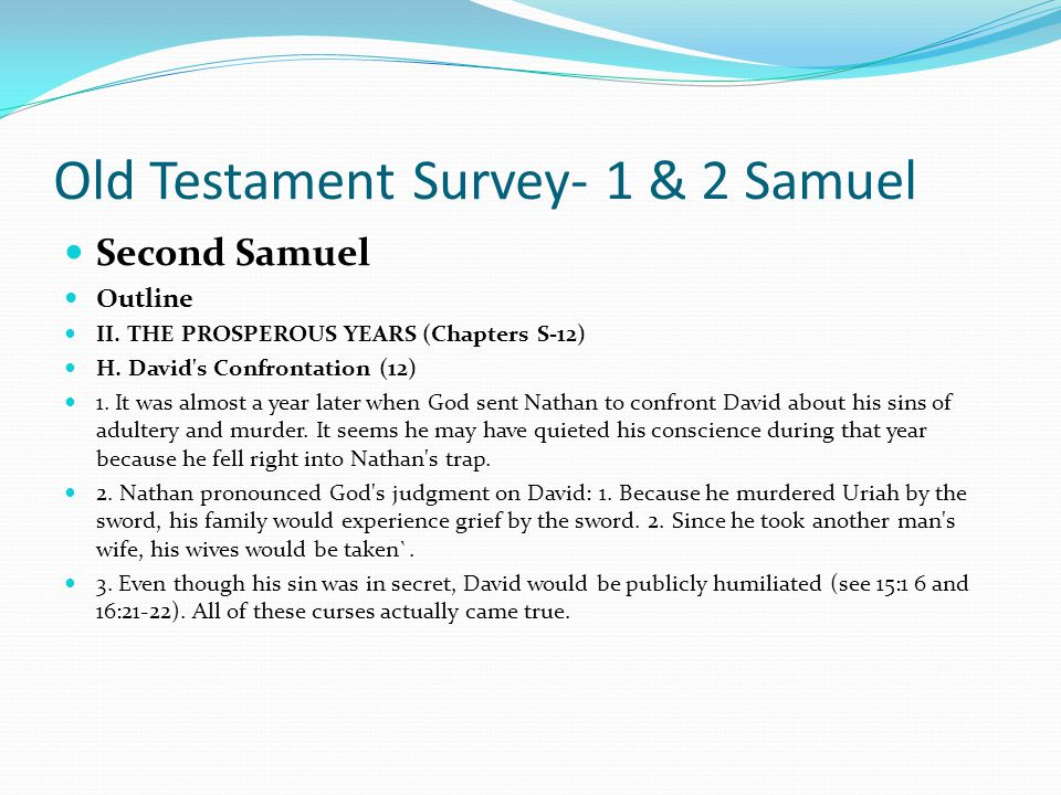 Old Testament Survey- 1 & 2 Samuel Second Samuel Outline II. THE PROSPEROUS YEARS (Chapters 5-12) G. David's Crimes (11) 1. Israel's war with Ammon wa