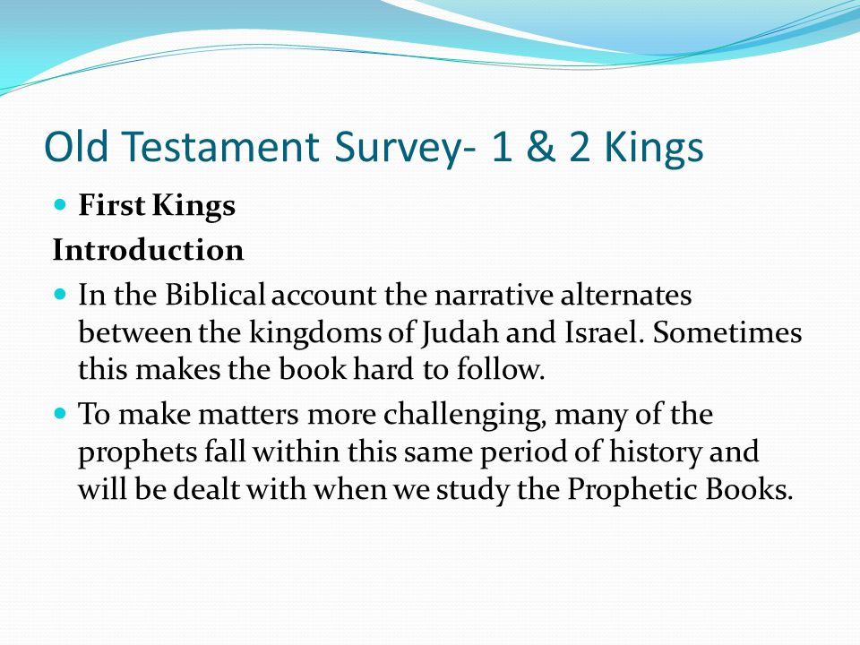 Old Testament Survey- 1 & 2 Kings First Kings Introduction The tribe of Benjamin remained loyal to Judah and the Davidic throne in Jerusalem, making u