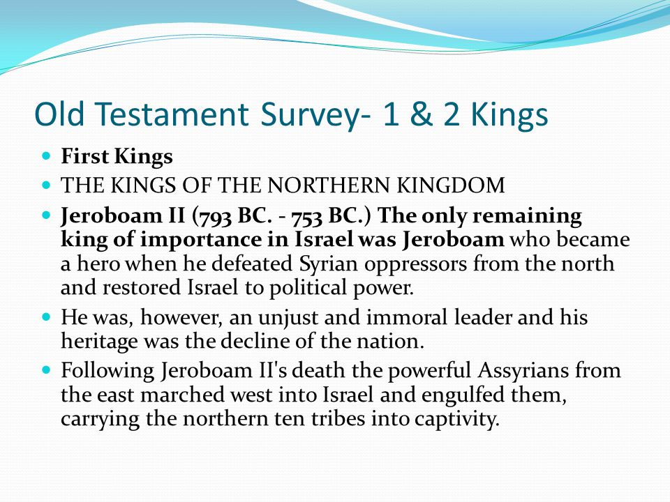 Old Testament Survey- 1 & 2 Kings First Kings THE KINGS OF THE NORTHERN KINGDOM Jehu (841 BC. - 814 BC.) Omri created a dynasty that culminated in the