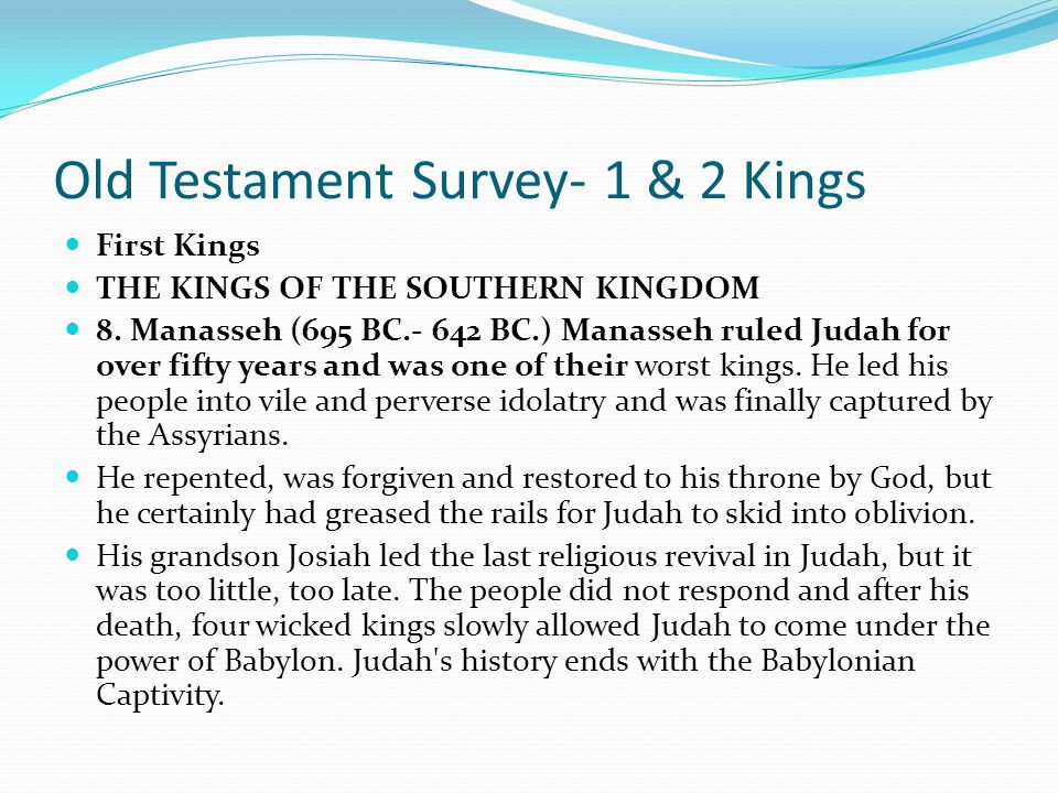 Old Testament Survey- 1 & 2 Kings First Kings THE KINGS OF THE SOUTHERN KINGDOM Ahaz (735 BC.-715 BC.) At the same time Assyria was moving west, engul