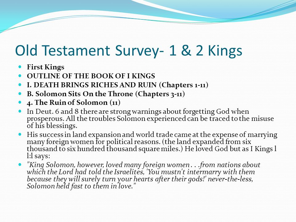 Old Testament Survey- 1 & 2 Kings First Kings OUTLINE OF THE BOOK OF I KINGS I. DEATH BRINGS RICHES AND RUIN (Chapters 1-11) B. Solomon Sits On the Th