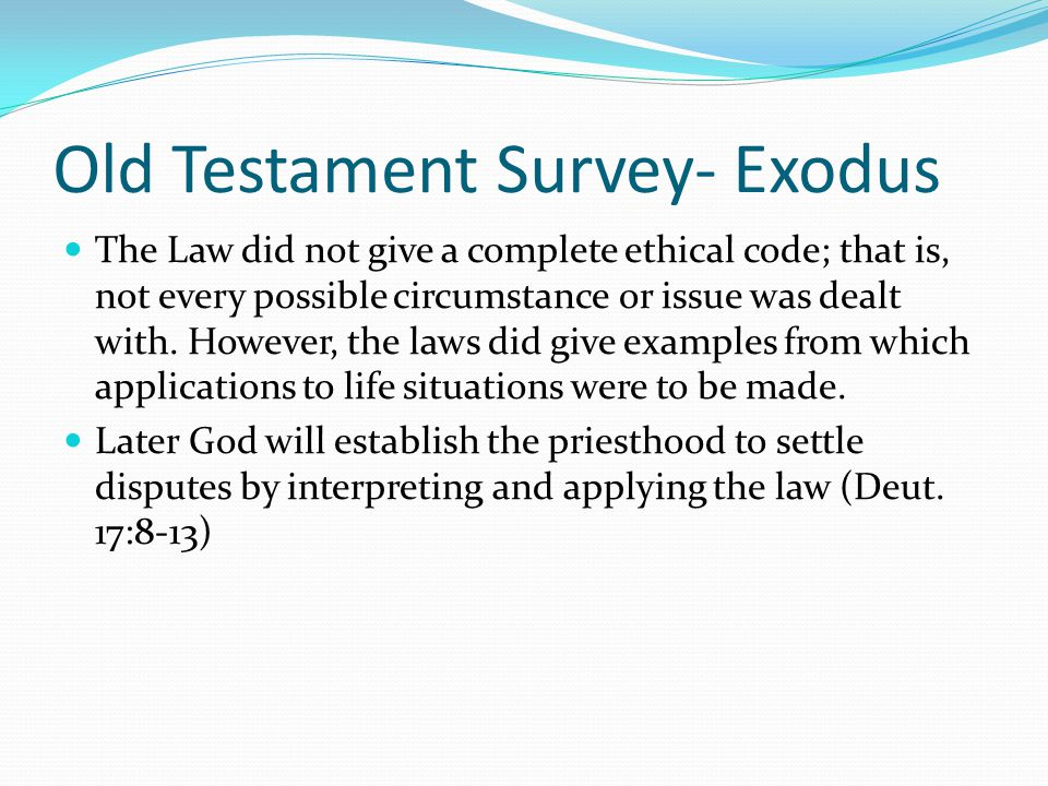 Old Testament Survey- Exodus The Laws show us that nothing is outside of God's interest and involvement. The Laws govern: Slavery (21:1-11) Personal i