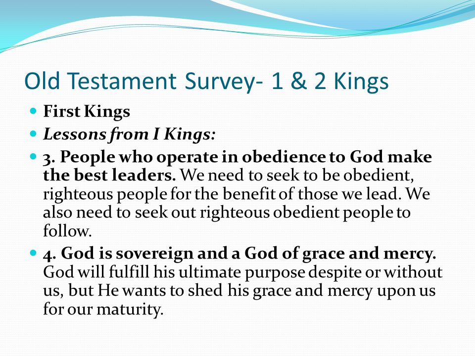 Old Testament Survey- 1 & 2 Kings First Kings Lessons from I Kings: 1. I Kings warns against forgetting God when we are prosperous. In fact, Scripture