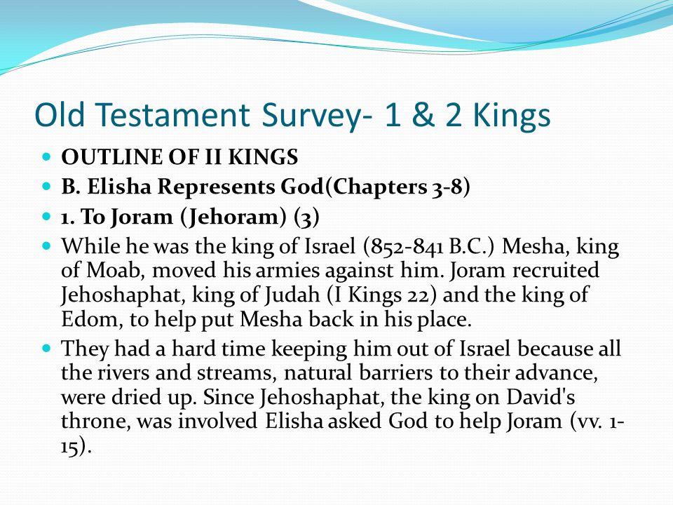 Old Testament Survey- 1 & 2 Kings OUTLINE OF II KINGS I. GOD'S PROPHET ELISHA (Chapters 1- 8) 2. Elijah Chooses a Successor (2) When Elijah's ministry
