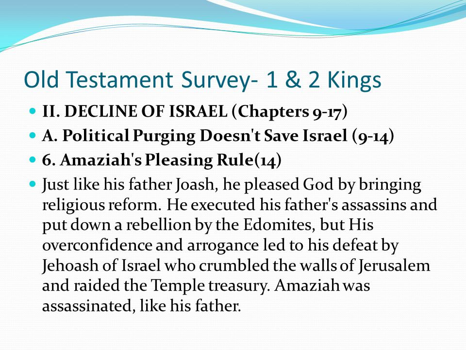 Old Testament Survey- 1 & 2 Kings II. DECLINE OF ISRAEL (Chapters 9-17) A. Political Purging Doesn't Save Israel (9-14) 5. Jehoahaz and Jehoash's Wick