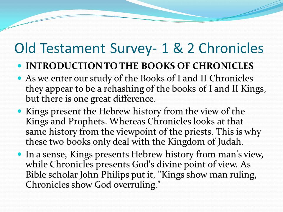 Old Testament Survey- 1 & 2 Chronicles INTRODUCTION TO THE BOOKS OF CHRONICLES Like the books of Samuel and Kings, the books of Chronicles were origin