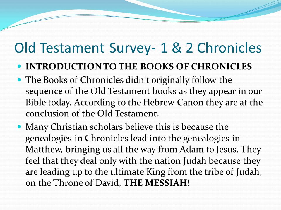 Old Testament Survey- 1 & 2 Chronicles INTRODUCTION TO THE BOOKS OF CHRONICLES To illustrate this: The revival led by Hezekiah is reported in three ve