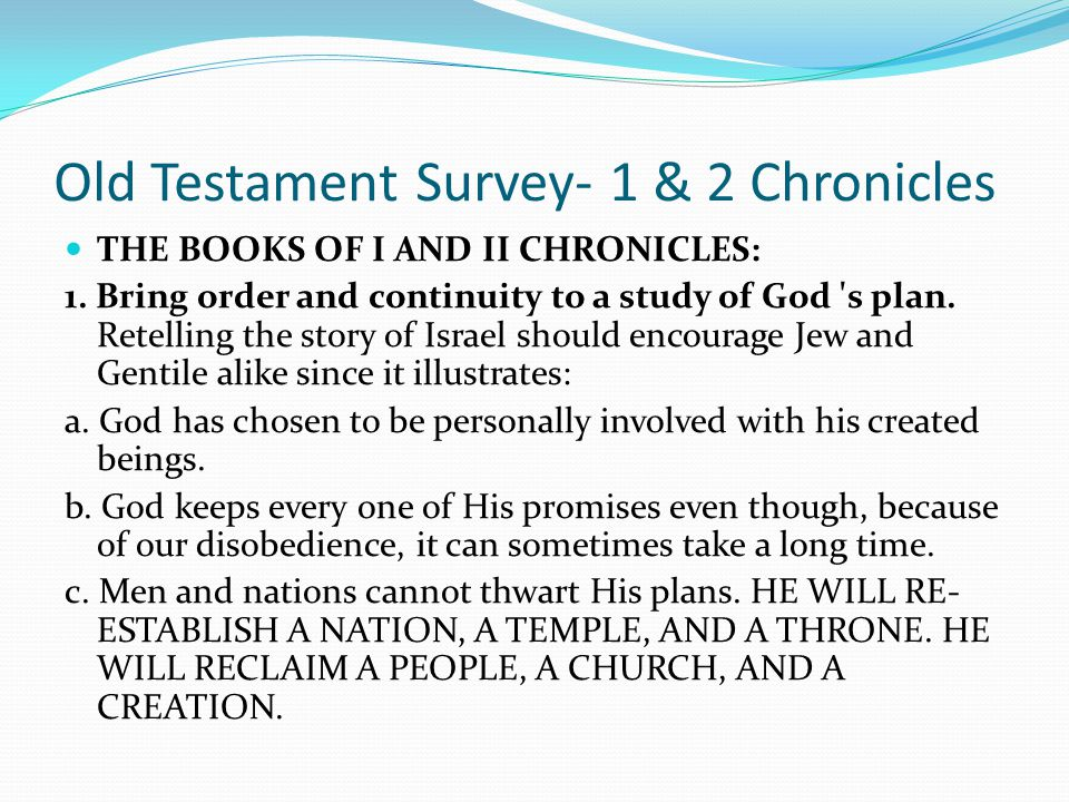 Old Testament Survey- 1 & 2 Chronicles I and II Chronicles present three facts: III. THE TROUBLES OF ISRAEL RECALLED It just reminds us that God will